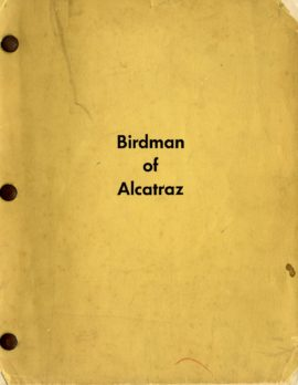 BIRDMAN OF ALCATRAZ (1962) Screenplay by Guy Trosper / From the biography by Thomas E. Gaddis