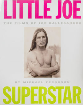 LITTLE JOE, SUPERSTAR: THE FILMS OF JOE DALLESANDRO by Michael Ferguson bookstore poster