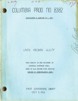 ULTIL PROVEN GUILTY first estimating film script dated Oct. 9, 1956